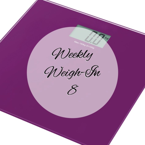 Weekly Weigh In 8
